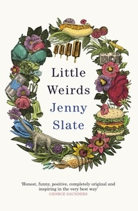 Jenny Slate - Little Weirds - 'Magical . . . full of original observations and unexpected laughs' Mindy Kaling.