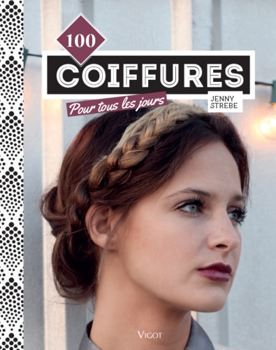 Jenny Strebe - 100 coiffures pour tous les jours.