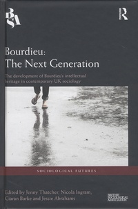Jenny Thatcher et Nicola Ingram - Bourdieu : The Next Generation - The Development of Bourdieu's Intellectual Heritage in Contemporary UK Sociology.