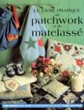 Jenny Watson et Gloria Nicol - Le livre pratique du patchwork et du matelassé - Un guide complet et un ouvrage exhaustif sur les techniques du quilting, du patchwork et de l'appliqué....
