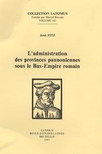 Jenö Fitz - L'administration des provinces panoniennes sous le Bas-Empire romain.