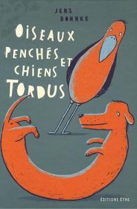 Jens Bonnke - Oiseaux penchés et chiens tordus - Expressions toutes bêtes.