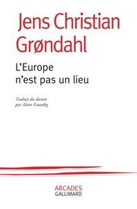 Jens Christian Grondahl - L'Europe n'est pas un lieu.