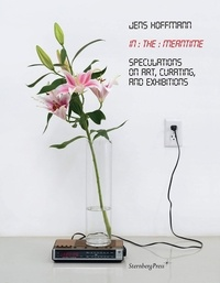 Jens Hoffmann - In the Meantime - Speculations on Art, Curating, and Exhibitions.