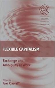 Jens Kjaerulff - Flexible capitalism - Exchange and Ambiguity at Work.