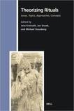Jens Kreinath et Jan Snoek - Theorizing Rituals - Issues, Topics, Approaches, Concepts.