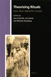 Jens Kreinath et Jan Snoek - Theorizing Rituals - Issues, Topics, Approaches, Concepts.