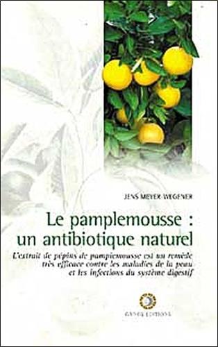 Jens Meyer-Wegener - Le pamplemousse : un antibiotique naturel.