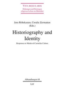 Jens Röhrkasten et Coralie Zermatten - Historiography and Identity - Responses to Medieval Carmelite Culture.