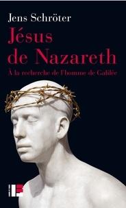 Jens Schröter - Jésus de Nazareth - A la recherche de l'homme de Galilée.
