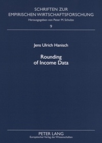 Jens ulrich Hanisch - Rounding of Income Data - An Empirical Analysis of the Quality of Income Data with Respect to Rounded Values and Income Brackets with Data from the European Community Household Panel.