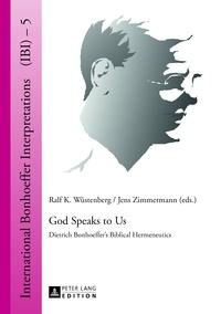 Jens Zimmermann et Ralf k. Wüstenberg - God Speaks to Us - Dietrich Bonhoeffer's Biblical Hermeneutics.