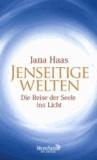 Jenseitige Welten - Die Reise der Seele ins Licht.