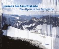 Jenseits der Ansichtskarte. Die Alpen in der Fotografie - Katalog zu den Ausstellungen Waiblingen / Galerie Stihl 12.10.2013 - 6.1.2014 und Bregenz / vorarlberg museum 7.2. - 25.5.2014.