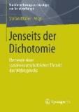 Jenseits der Dichotomie - Elemente einer sozialwissenschaftlichen Theorie des Widerspruchs.