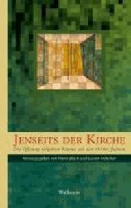 Jenseits der Kirche - Die Öffnung religiöser Räume seit den 1950er Jahren.