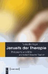 Jenseits der Therapie - Philosophie und Ethik wunscherfüllender Medizin.