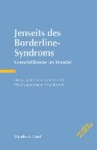 Jenseits des Borderline-Syndroms - Grenzfallkinder im Wandel.