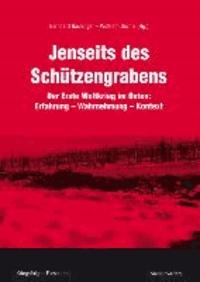Jenseits des Schützengrabens - Der Erste Weltkrieg im Osten: Erfahrung - Wahrnehmung - Kontext.