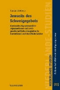 Jenseits des Schweigegebots - Alevitische Migrantenselbstorganisationen und zivilgesellschaftliche Integration in Deutschland und den Niederlanden.
