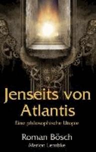 Jenseits von Atlantis - Eine philosophische Utopie.