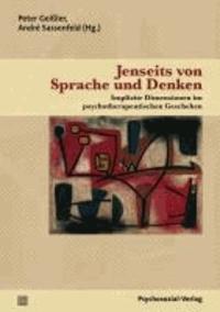 Jenseits von Sprache und Denken - Implizite Dimensionen im psychotherapeutischen Geschehen.