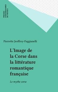 Jeoffroy-Faggianelli - L'Image de la Corse dans la littérature romantique française - Le mythe corse.