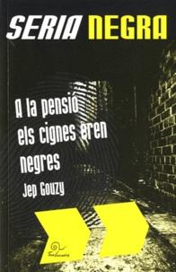 Jep Gouzy - A la pensio els cignes eren negres - Edition en catalan.