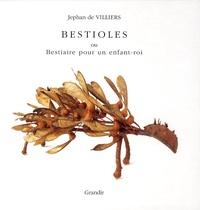 Jephan de Villiers - Bestioles - Ou Bestiaire pour un enfant-roi.
