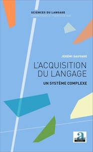 Jérémi Sauvage - L'acquisition du langage - Un système complexe.