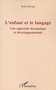 Jérémi Sauvage - L'enfant et le langage - Une approche dynamique et développementale.