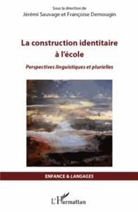 Jérémi Sauvage et Françoise Demougin - La construction identitaire à l'école - Perspectives linguistiques et plurielles.