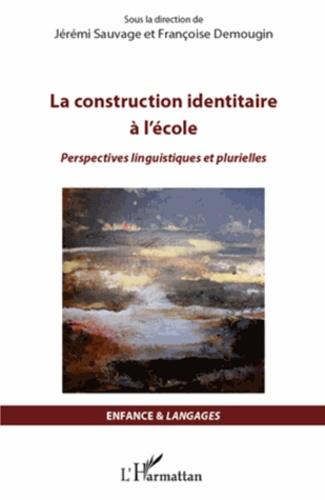 La construction identitaire à l'école. Perspectives linguistiques et plurielles