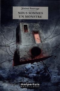 Jérémi Sauvage - Nous sommes un monstre.
