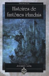 Jeremiah Curtin - Histoires de fantômes irlandais.