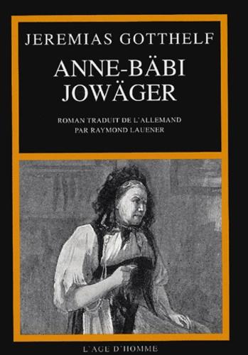 Jeremias Gotthelf - Anne-Bäbi Jowäger - Ses expériences de ménagère et de guérisseuse.
