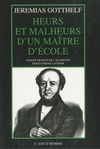 Jeremias Gotthelf - Heurs et malheurs d'un maître d'école.