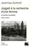 Jeremias Gotthelf - Joggeli à la recherche d'une femme et autres nouvelles - Edition bilingue français-allemand.
