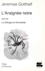 Jeremias Gotthelf - L'araignée noire - Suivi de Le déluge en Emmental.