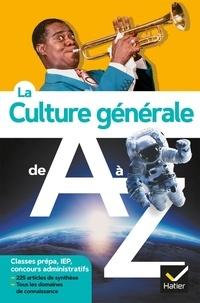 Jérémie Bazart et Catherine Lanier - La culture générale de A à Z (nouvelle édition) - classes prépa, IEP, concours administratifs....