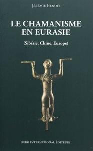 Jérémie Benoît - Le chamanisme en Eurasie - (Sibérie, Chine, Europe).