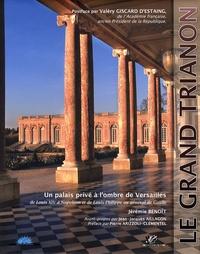 Jérémie Benoît - Le Grand Trianon - Un palais privé à l'ombre de Versailles, de Louis XIV à Napoléon et de Louis-Philippe au général de Gaulle.