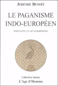 Jérémie Benoît - Le paganisme indo-européen. - Pérennité et métamorphose.