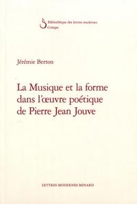 Jérémie Berton - La musique et la forme dans l'oeuvre poétique de Pierre Jean Jouve.