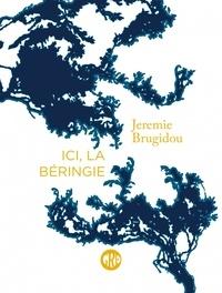 Jeremie Brugidou - Ici, la Béringie.