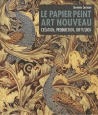 Jérémie Cerman - Le papier peint Art nouveau - Création, production, diffusion.