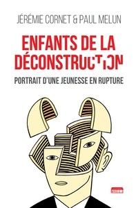 Jérémie Cornet et Paul Melun - Enfants de la déconstruction - Portrait d'une jeunesse en rupture.