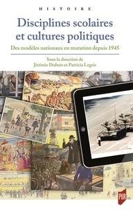 Disciplines scolaires et cultures politiques - Des modèles nationaux en mutation depuis 1945.pdf
