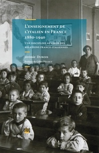 Jérémie Dubois - L'enseignement de l'italien en France (1880-1940) - Une discipline au coeur des relations franco-italiennes.