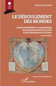 Jérémie Eyssette - Le déroulement des mondes - L'instrumentalisation cartographique du néoconfucianisme en Corée et de la Renaissance en France (XVe-XVIe siècles).